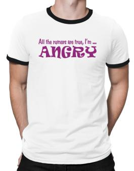 All The Rumors Are True, Im ... Angry Ringer T-Shirt