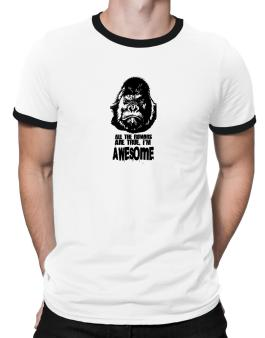 All The Rumors Are True , Im Awesome Ringer T-Shirt