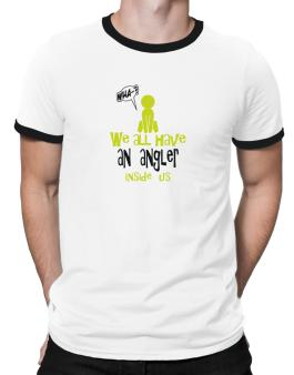 We All Have An Angler Inside Us Ringer T-Shirt