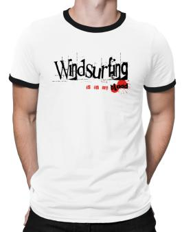 Windsurfing Is In My Blood Ringer T-Shirt