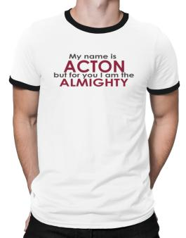 My Name Is Acton But For You I Am The Almighty Ringer T-Shirt