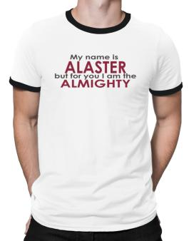 My Name Is Alaster But For You I Am The Almighty Ringer T-Shirt