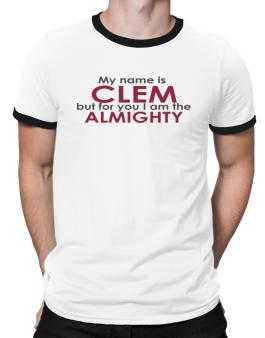 My Name Is Clem But For You I Am The Almighty Ringer T-Shirt