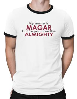 My Name Is Magar But For You I Am The Almighty Ringer T-Shirt