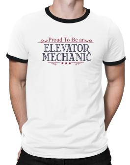 Proud To Be An Elevator Mechanic Ringer T-Shirt