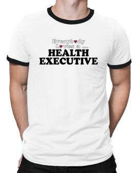 Everybody Loves A Health Executive Ringer T-Shirt