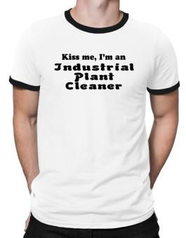 Kiss Me, I Am An Industrial Plant Cleaner Ringer T-Shirt