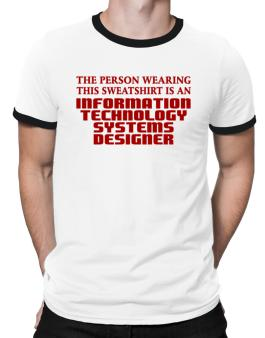 The Person Wearing This Sweatshirt Is An Information Technology Systems Designer Ringer T-Shirt
