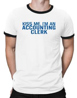 Kiss Me, I Am An Accounting Clerk Ringer T-Shirt