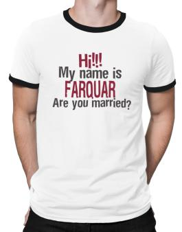 Hi My Name Is Farquar Are You Married? Ringer T-Shirt