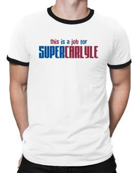This Is A Job For Supercarlyle Ringer T-Shirt