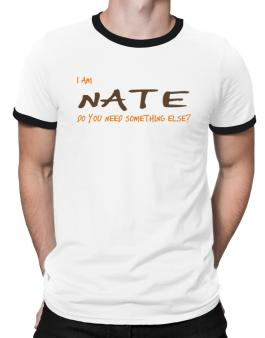 I Am Nate Do You Need Something Else? Ringer T-Shirt