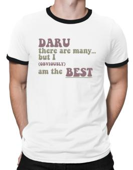 Daru There Are Many... But I (obviously!) Am The Best Ringer T-Shirt