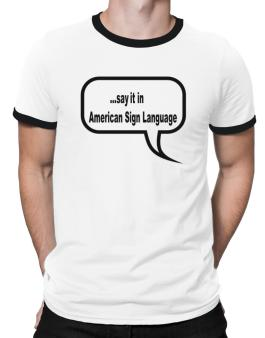 Say It In American Sign Language Ringer T-Shirt