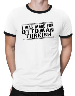 I Was Made For Ottoman Turkish Ringer T-Shirt