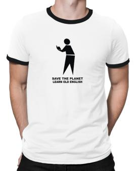 Save The Planet Learn Old English Ringer T-Shirt
