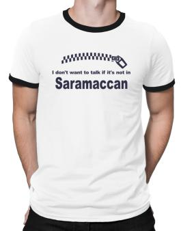 I Dont Want To Talk If It Is Not In Saramaccan Ringer T-Shirt