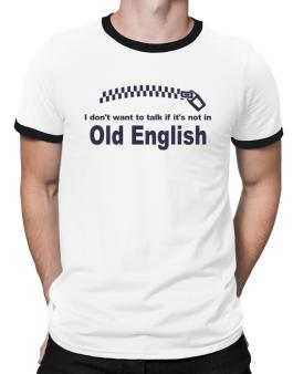 I Dont Want To Talk If It Is Not In Old English Ringer T-Shirt
