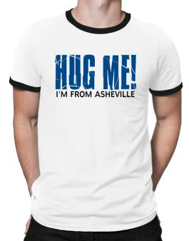 Hug Me, Im From Asheville Ringer T-Shirt