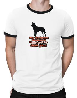 My Belgian Malinois Is Smarter Than You ! Ringer T-Shirt