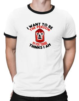 I Want To Be The Person My Dog Thinks I Am Ringer T-Shirt
