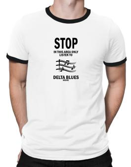 Stop - In This Area Only Listen To Delta Blues Music Ringer T-Shirt