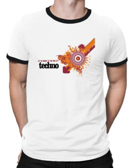 Lets Dance To The Sound Of Techno Ringer T-Shirt