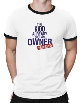This Kidd Already Has An Owner - Reserved Ringer T-Shirt