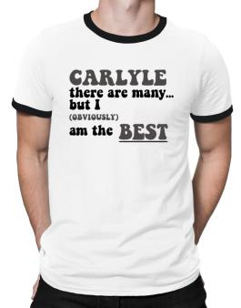 Carlyle There Are Many... But I (obviously) Am The Best Ringer T-Shirt