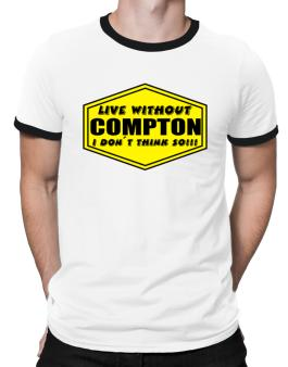 Polo Ringer de Live Without Compton , I Dont Think So !