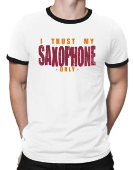 I Trust In My Saxophone Only Ringer T-Shirt