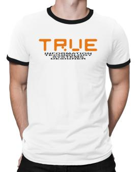 True Information Technology Systems Designer Ringer T-Shirt