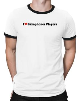 I Love Saxophones Players Ringer T-Shirt