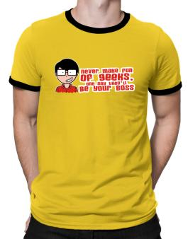 Never Make Fun Of The Geeks, One Day They´ll Be Your Boss Ringer T-Shirt