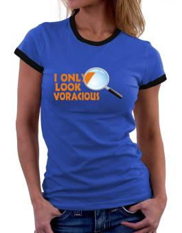 I Only Look Voracious Women Ringer T-Shirt
