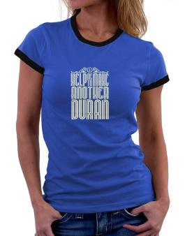 Help Me To Make Another Duran Women Ringer T-Shirt