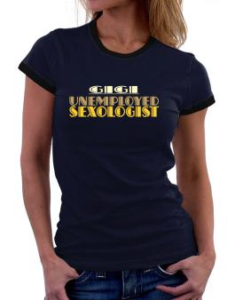 Gigi Unemployed Sexologist Women Ringer T-Shirt