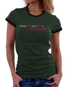 Have You Tried Sex In Quebec Sign Language? Women Ringer T-Shirt