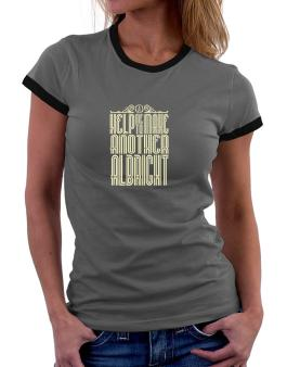 Help Me To Make Another Albright Women Ringer T-Shirt