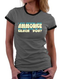 I Know Everything About Ammonite? Do You Want Me To Teach You? Women Ringer T-Shirt