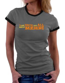 I Can Show You All About Mehri Women Ringer T-Shirt