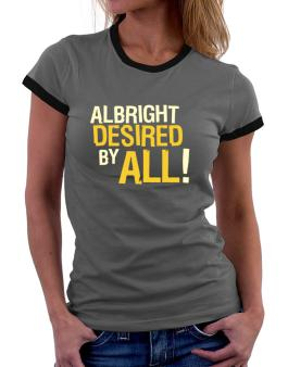 Albright Desired By All! Women Ringer T-Shirt