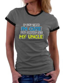 You should see my uncle Women Ringer T-Shirt