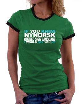 If You Knew Quebec Sign Language I Would Sex You Up Women Ringer T-Shirt