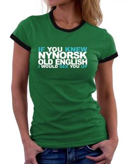 If You Knew Old English I Would Sex You Up Women Ringer T-Shirt