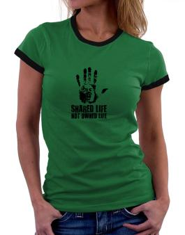 Shared Life , Not Owned Life Women Ringer T-Shirt
