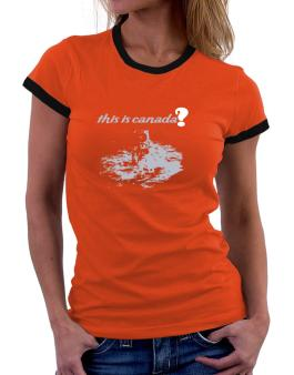 This Is Canada? - Astronaut Women Ringer T-Shirt