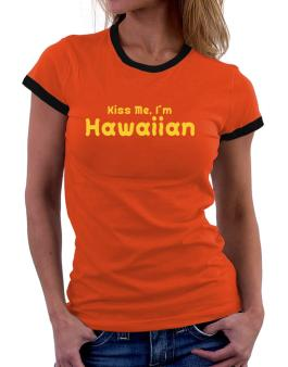 Kiss Me, I Am Hawaiian Women Ringer T-Shirt