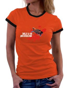 There Is No Justification Women Ringer T-Shirt