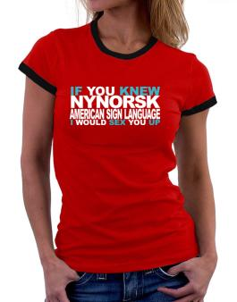 If You Knew American Sign Language I Would Sex You Up Women Ringer T-Shirt
